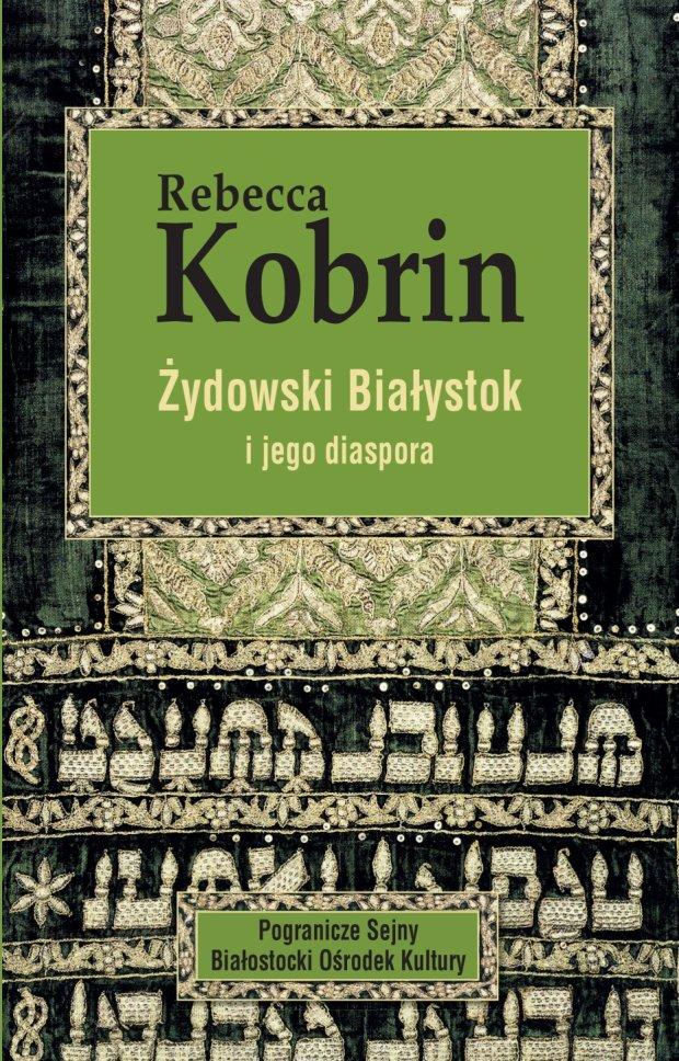 z17080804Q,_Zydowski_Bialystok_i_jego_diaspora__Rebeki_Kobrin